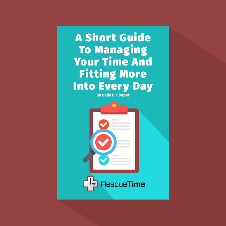 A Short Guide To Managing Your Time And Fitting More Into Every Day